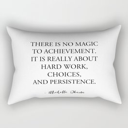 There is no magic to achievement Rectangular Pillow