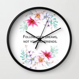 Follow your dreams, not your boyfriends. Wall Clock