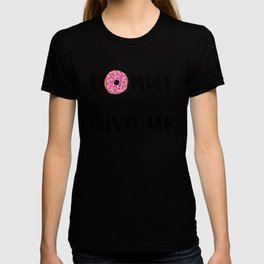 Donut Ever Give Up T-shirt