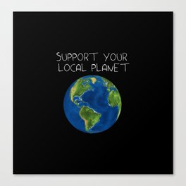 Support Your Local Planet Canvas Print