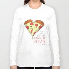 Biggest Pizza My Heart! Long Sleeve T-shirt