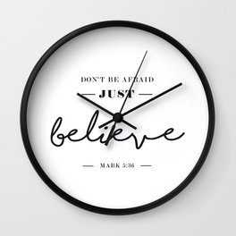 Don't be afraid just believe. Wall Clock
