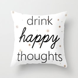 Drink Happy Thoughts Throw Pillow