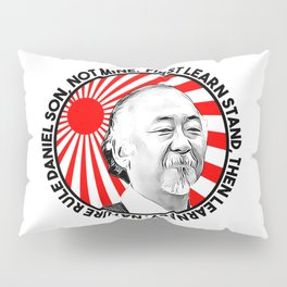 """Mr Miyagi said: """"First learn stand, then learn fly. Nature rule Daniel son, not mine"""" Pillow Sham"""