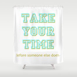 Take Your Time (bold) Shower Curtain