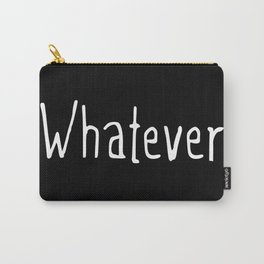 Whatever (on black) Carry-All Pouch