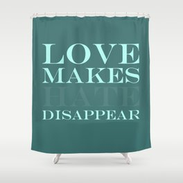 Love makes hate disappear Shower Curtain