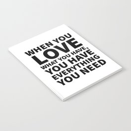 When You Love What You Have, You Have Everything You Need Notebook