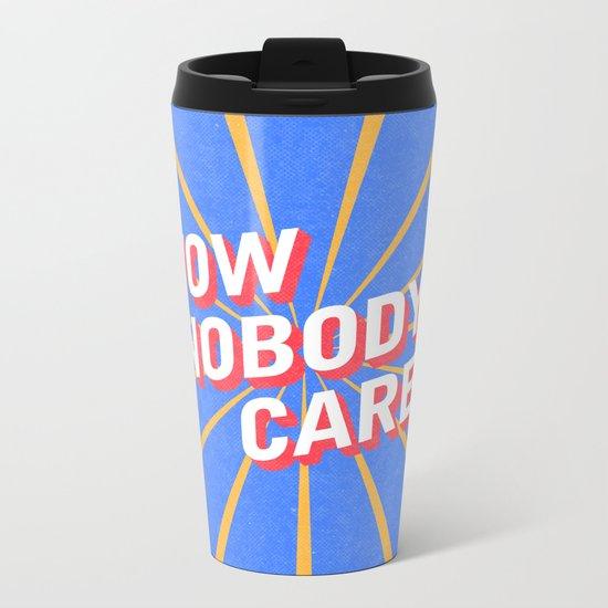 Nobody Cares Metal Travel Mug