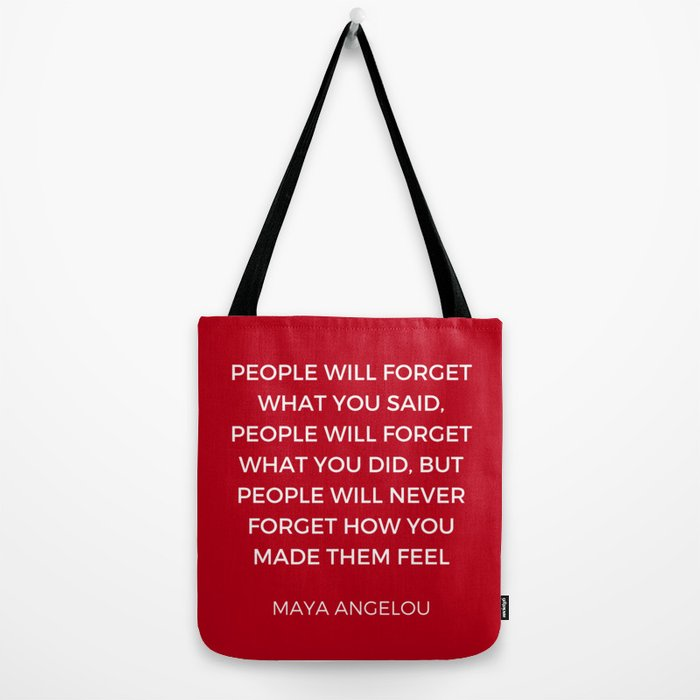 Maya Angelou - People will never forget how you made them feel Tote Bag