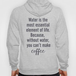 Water is essential, for coffee, wall art, humor, fun, funny, inspiration, motivation Hoody