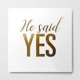 He said yes (gold) Metal Print