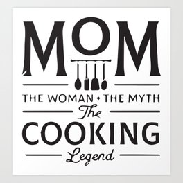 Mom The Woman The Myth The Cooking Legand Art Print