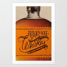 Drink More Whiskey... Art Print