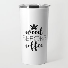 Weed before Coffee Travel Mug