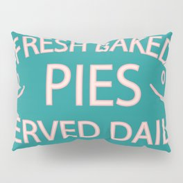 fresh baked pies served daily Pillow Sham