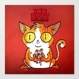 Cat- You're next! Canvas Print
