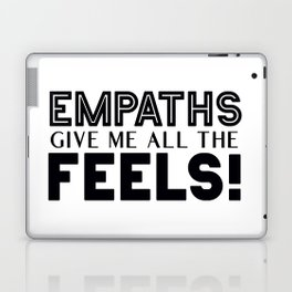 Empaths Give Me All The Feels! Laptop & iPad Skin