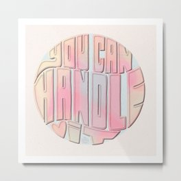You Can Handle It Metal Print