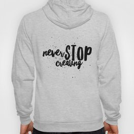 Never Stop Creating Hoody