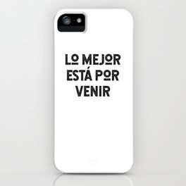 Lo Mejor Está Por Venir iPhone Case