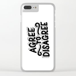 Agree To Disagree Clear iPhone Case