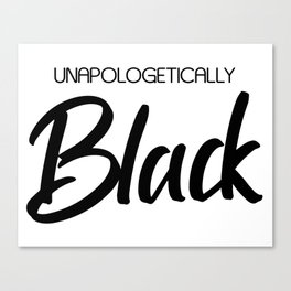 Unapologetically Black Canvas Print