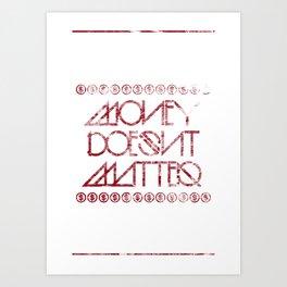 Money Doesnt Matter Art Print