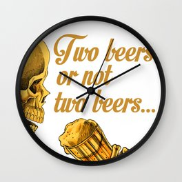 TWO BEERS OR NOT TWO BEERS Wall Clock