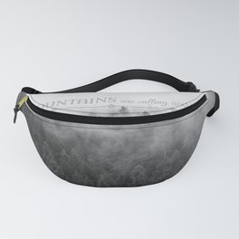 The Mountains are Calling Black and White Quote Photograph Fanny Pack