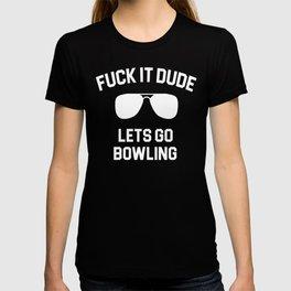 Fuck It Dude Lets Go Bowling T-shirt
