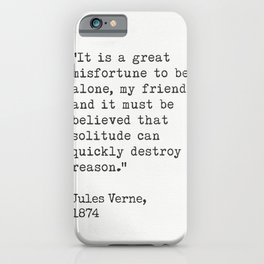 """Jules Verne """"It is a great misfortune to be alone, my friends; and it must be believed that solitude iPhone Case"""