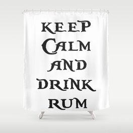 Keep Calm and drink rum - pirate inspired quote Shower Curtain