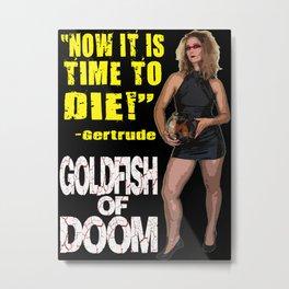Goldfish of Doom - Gertrude Die Metal Print