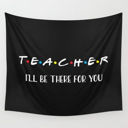 Teacher, I'll Be There For You, Quote Wall Tapestry