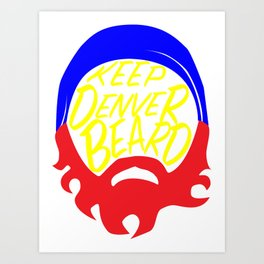 KEEP DENVER BEARD Art Print