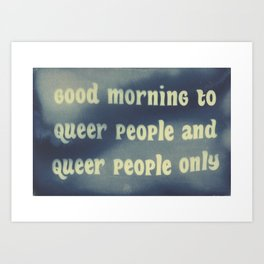 good morning to queer people and queer people only Art Print