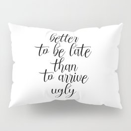 Better To Be Late Than To Arrive Ugly, Bathroom Decor, Bedroom Decor, Sarcasm Quote, Humorous Print Pillow Sham