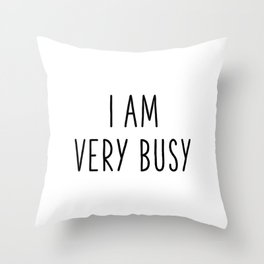 I Am Very Busy Throw Pillow