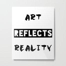 Art reflects reality Metal Print