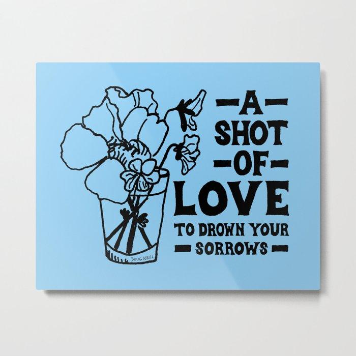 A Shot Of Love Metal Print