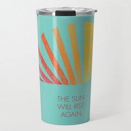 The Sun Will Rise Again Travel Mug