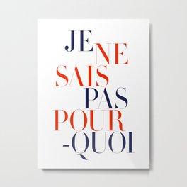 Je Ne Sais Pas Pourquoi (I) Metal Print