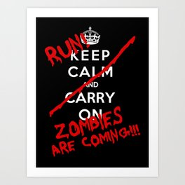Keep Calm And Run Zombies Are Coming Art Print