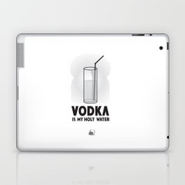 VODKA IS MY HOLY WATER Laptop & iPad Skin