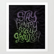 Stay Hungry, Stay Ghoulish  Art Print