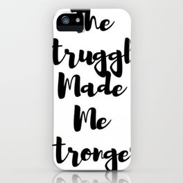 The Struggle Made Me Stronger iPhone Case