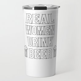 Real Women Drink Beer Beer For Women Female Drinking Team Beer Lover Strong Woman Travel Mug