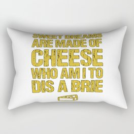 Sweet Dreams Are Made Of Cheese Who Am I To Dis A Brie Cheese Lover Rectangular Pillow