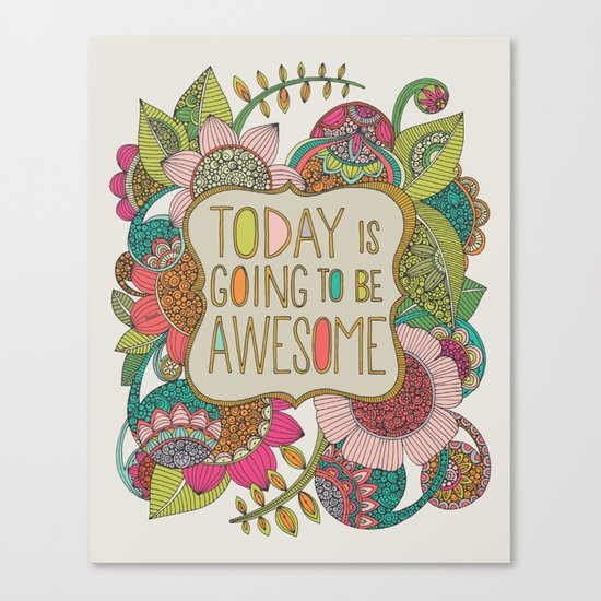 Today is going to be awesome Canvas Print